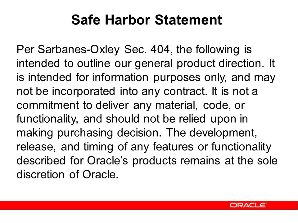 Safe Harbor Statement Per Sarbanes-Oxley Sec. 404, the following is intended to outline our general product direction. It is intended for information