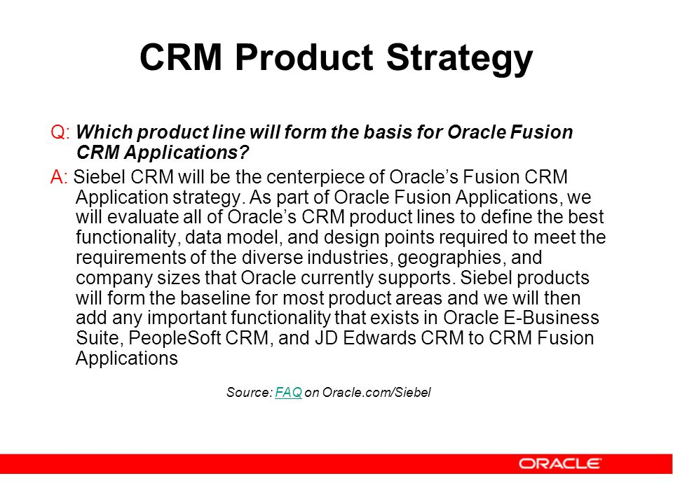 CRM Product Strategy Q: Which product line will form the basis for Oracle Fusion CRM Applications.
