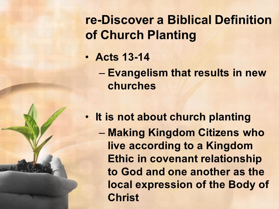 Acts 13-14 –Evangelism that results in new churches It is not about church planting –Making Kingdom Citizens who live according to a Kingdom Ethic in