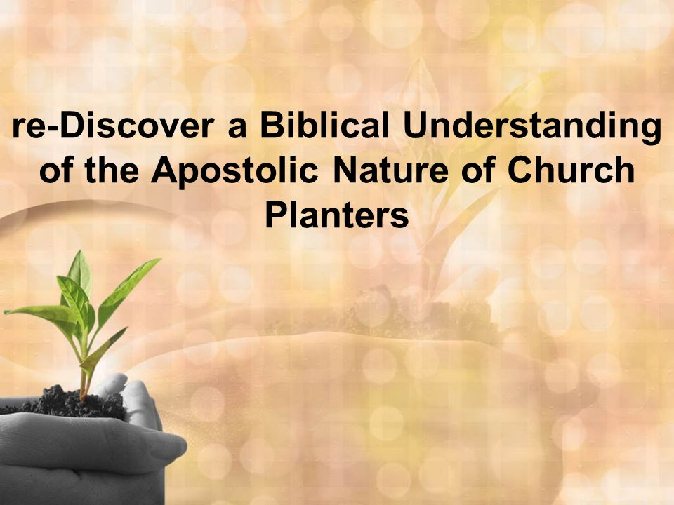 re-Discover a Biblical Understanding of the Apostolic Nature of Church Planters