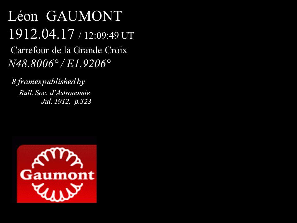 Léon GAUMONT 1912.04.17 / 12:09:49 UT Carrefour de la Grande Croix N48.8006° / E1.9206° 8 frames published by Bull.