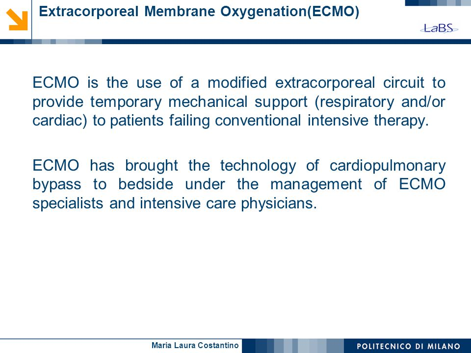 ECMO is the use of a modified extracorporeal circuit to provide temporary mechanical support (respiratory and/or cardiac) to patients failing conventional intensive therapy.