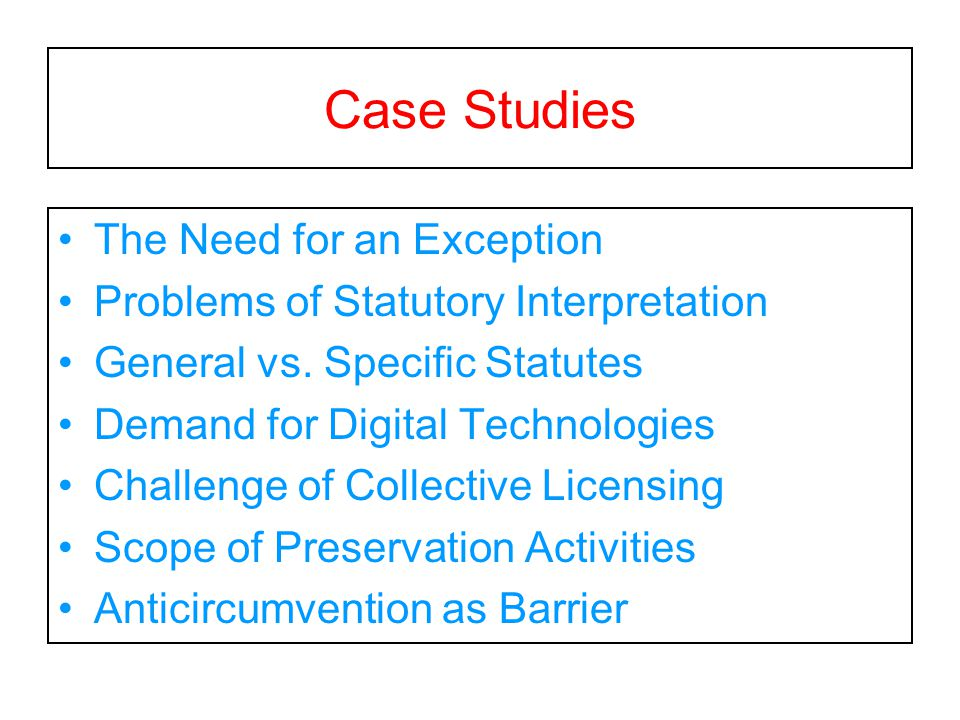 Case Studies The Need for an Exception Problems of Statutory Interpretation General vs.