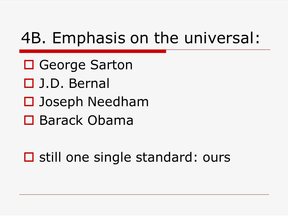 4B. Emphasis on the universal:  George Sarton  J.D.