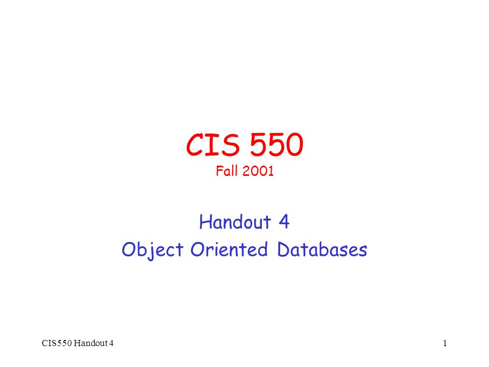 CIS550 Handout 41 CIS 550 Fall 2001 Handout 4 Object Oriented Databases