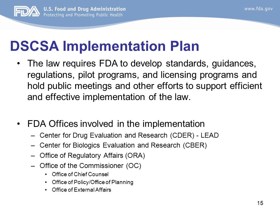DSCSA Implementation Plan The law requires FDA to develop standards, guidances, regulations, pilot programs, and licensing programs and hold public me