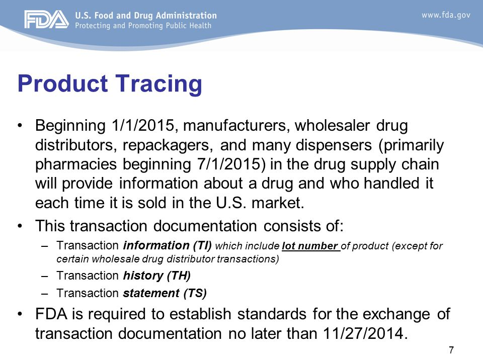 Product Tracing Beginning 1/1/2015, manufacturers, wholesaler drug distributors, repackagers, and many dispensers (primarily pharmacies beginning 7/1/