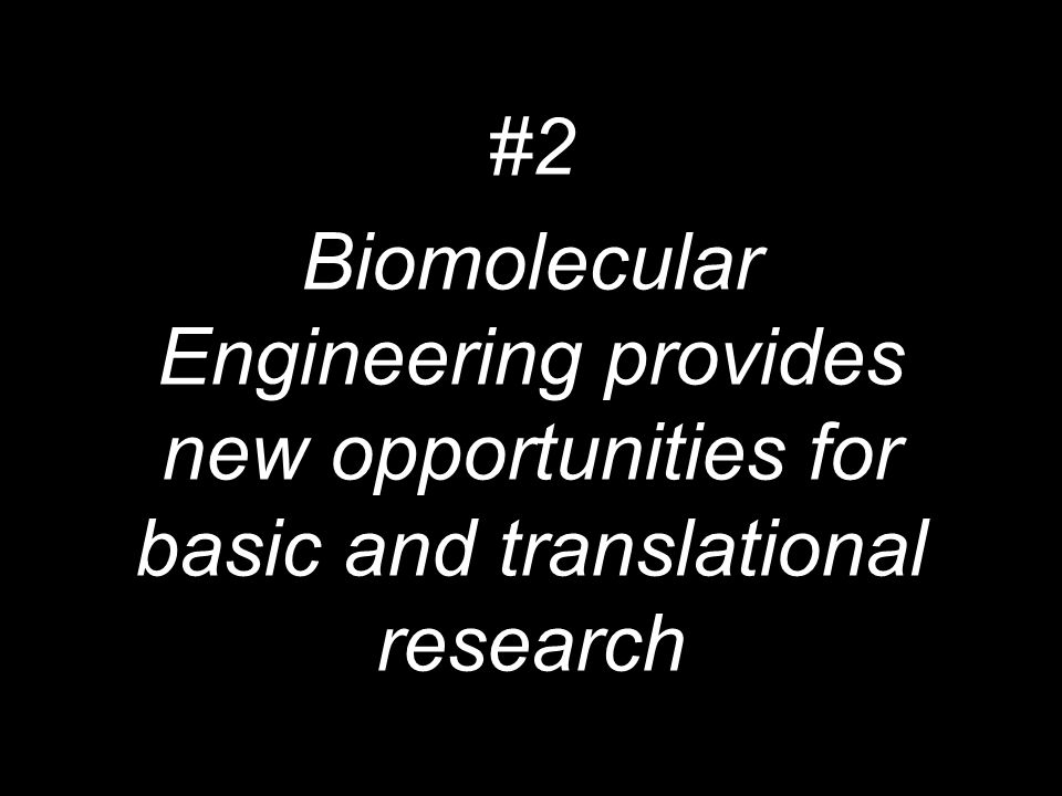 #2 Biomolecular Engineering provides new opportunities for basic and translational research