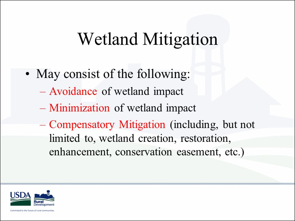 Wetland Mitigation May consist of the following: –Avoidance of wetland impact –Minimization of wetland impact –Compensatory Mitigation (including, but not limited to, wetland creation, restoration, enhancement, conservation easement, etc.)