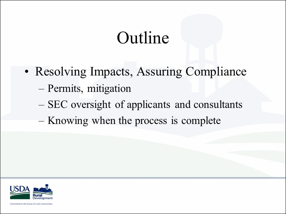 Outline Resolving Impacts, Assuring Compliance –Permits, mitigation –SEC oversight of applicants and consultants –Knowing when the process is complete