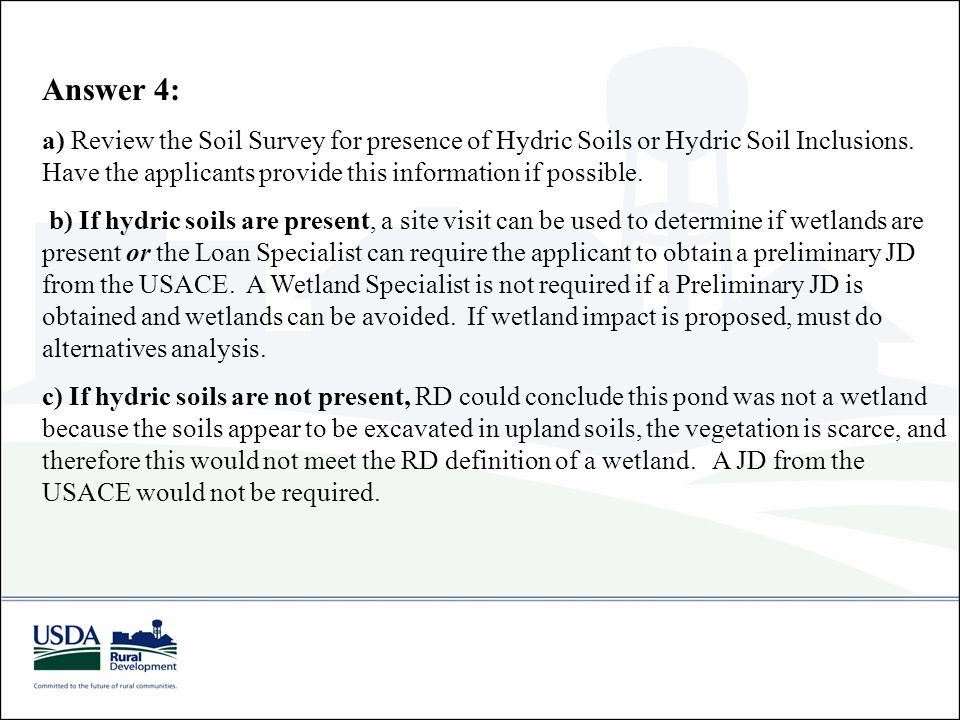 Answer 4: a) Review the Soil Survey for presence of Hydric Soils or Hydric Soil Inclusions.