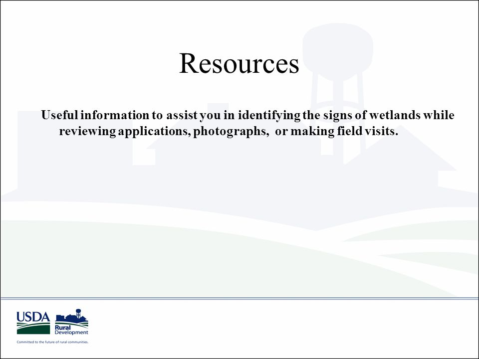 Resources Useful information to assist you in identifying the signs of wetlands while reviewing applications, photographs, or making field visits.