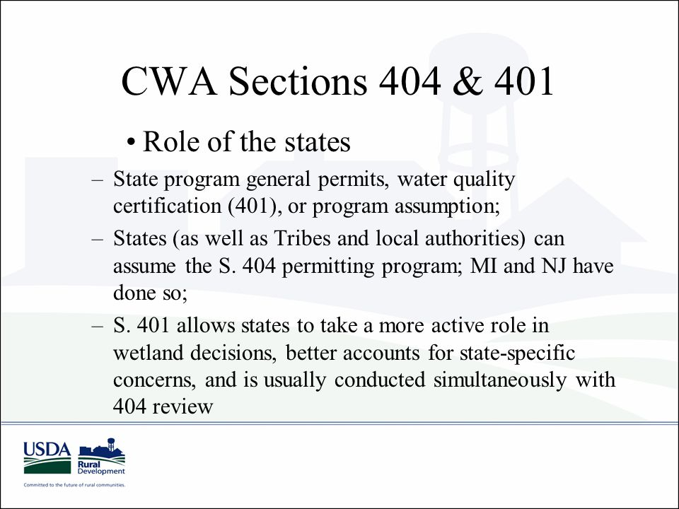 CWA Sections 404 & 401 Role of the states –State program general permits, water quality certification (401), or program assumption; –States (as well as Tribes and local authorities) can assume the S.