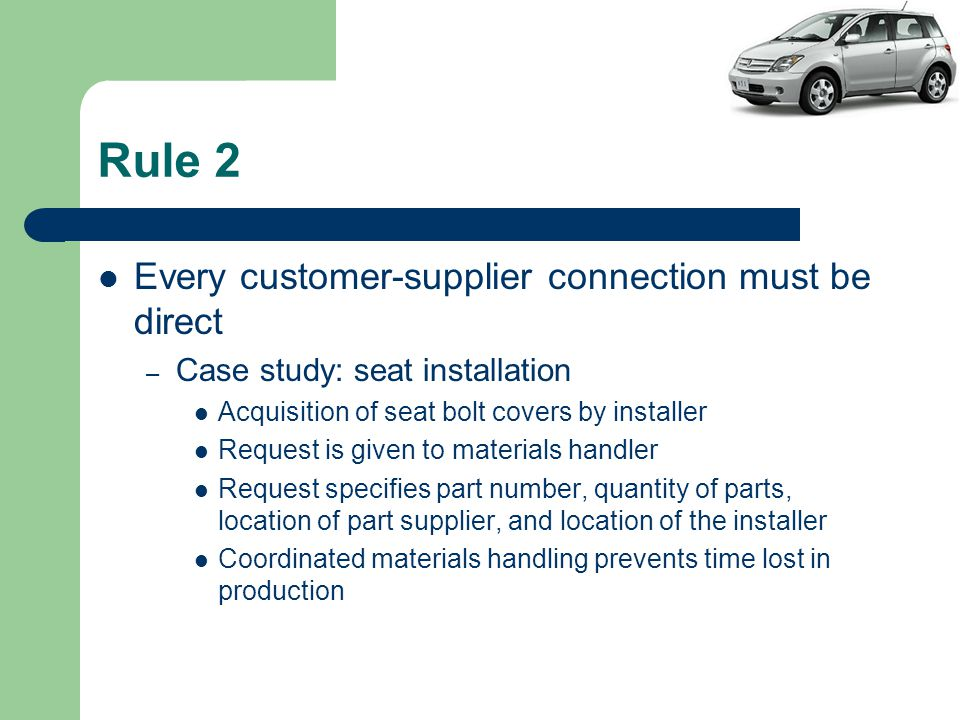 Rule 2 Every customer-supplier connection must be direct – Case study: seat installation Acquisition of seat bolt covers by installer Request is given