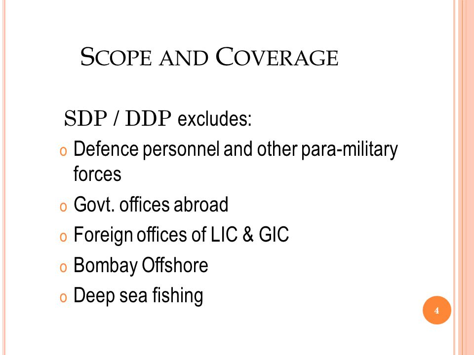 S COPE AND C OVERAGE SDP / DDP excludes: o Defence personnel and other para-military forces o Govt.