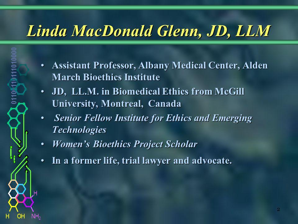 NH 2 01100110111010000 HOH H 2 Linda MacDonald Glenn, JD, LLM Linda MacDonald Glenn, JD, LLM Assistant Professor, Albany Medical Center, Alden March B