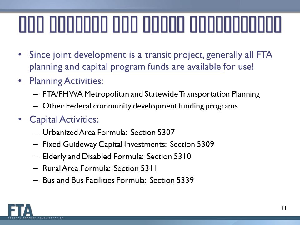 FTA Funding for Joint Development Since joint development is a transit project, generally all FTA planning and capital program funds are available for use.