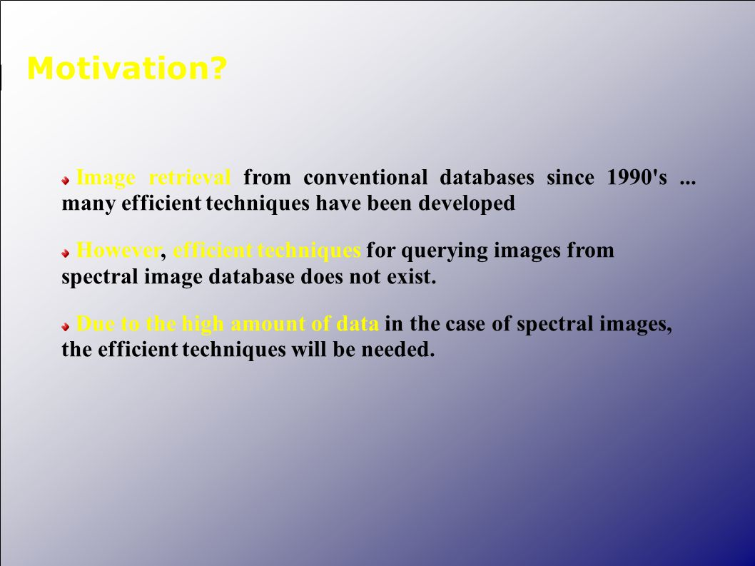 Motivation. Image retrieval from conventional databases since 1990 s...