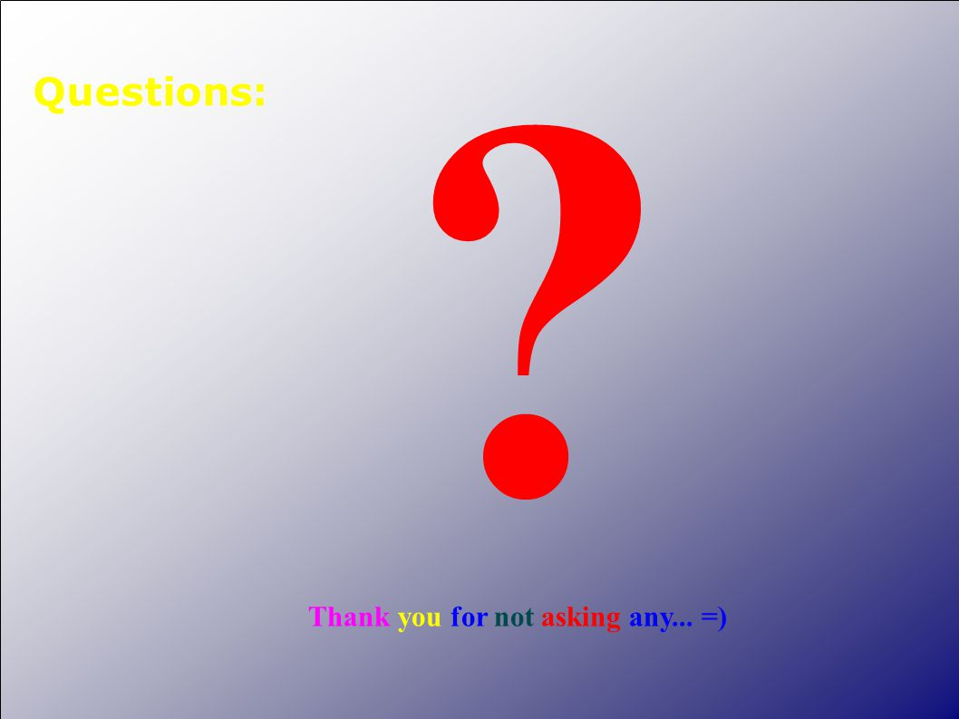 Questions: Thank you for not asking any... =)