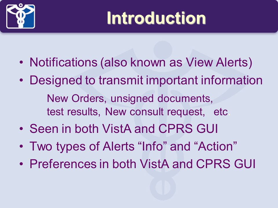 Introduction Notifications (also known as View Alerts) Designed to transmit important information New Orders, unsigned documents, test results, New co