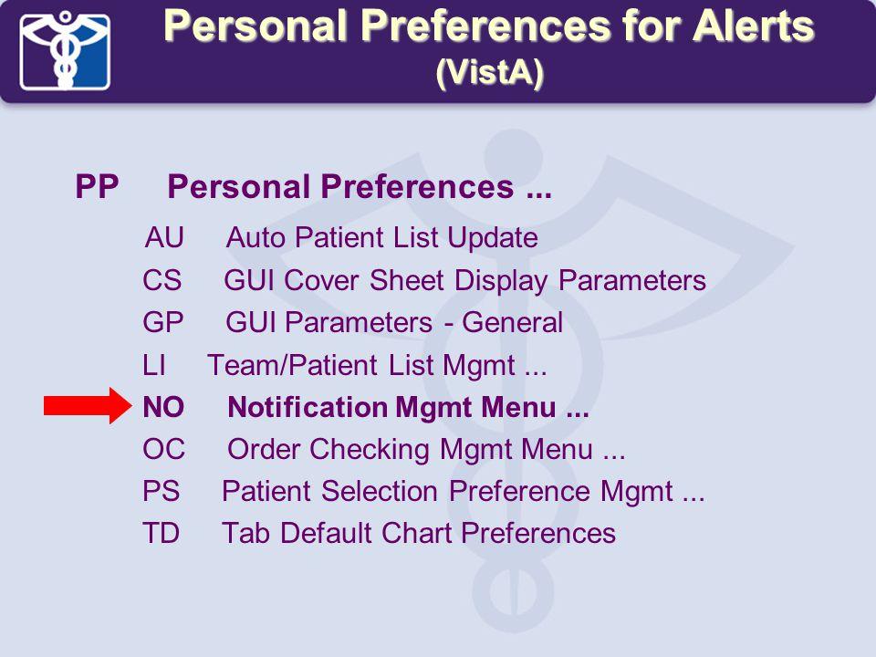 Personal Preferences for Alerts (VistA) PP Personal Preferences... AU Auto Patient List Update CS GUI Cover Sheet Display Parameters GP GUI Parameters