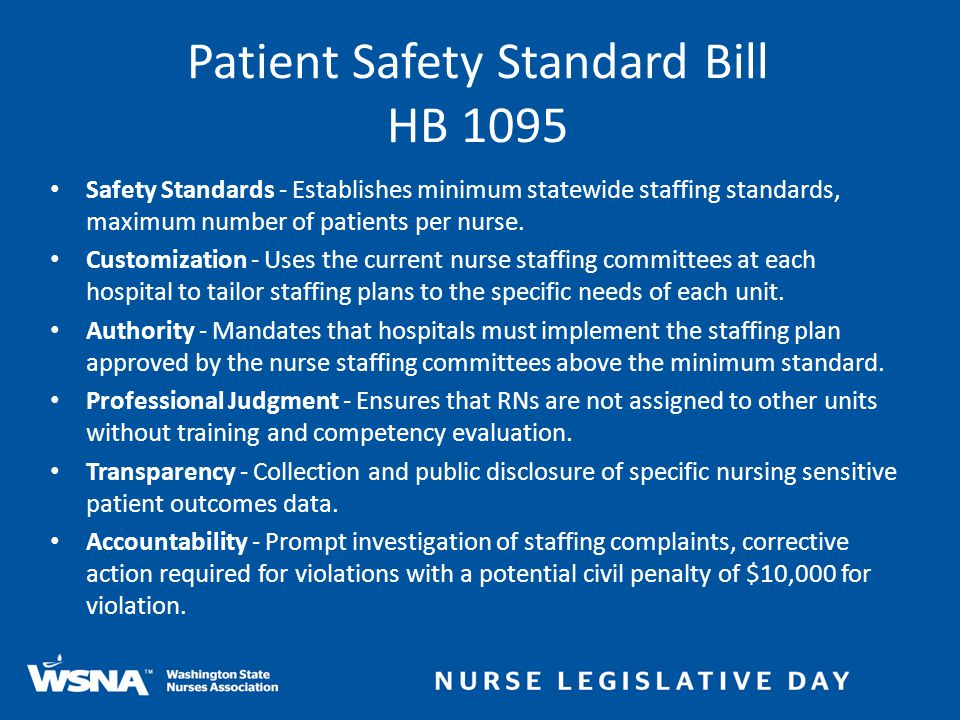 Safety Standards - Establishes minimum statewide staffing standards, maximum number of patients per nurse. Customization - Uses the current nurse staf