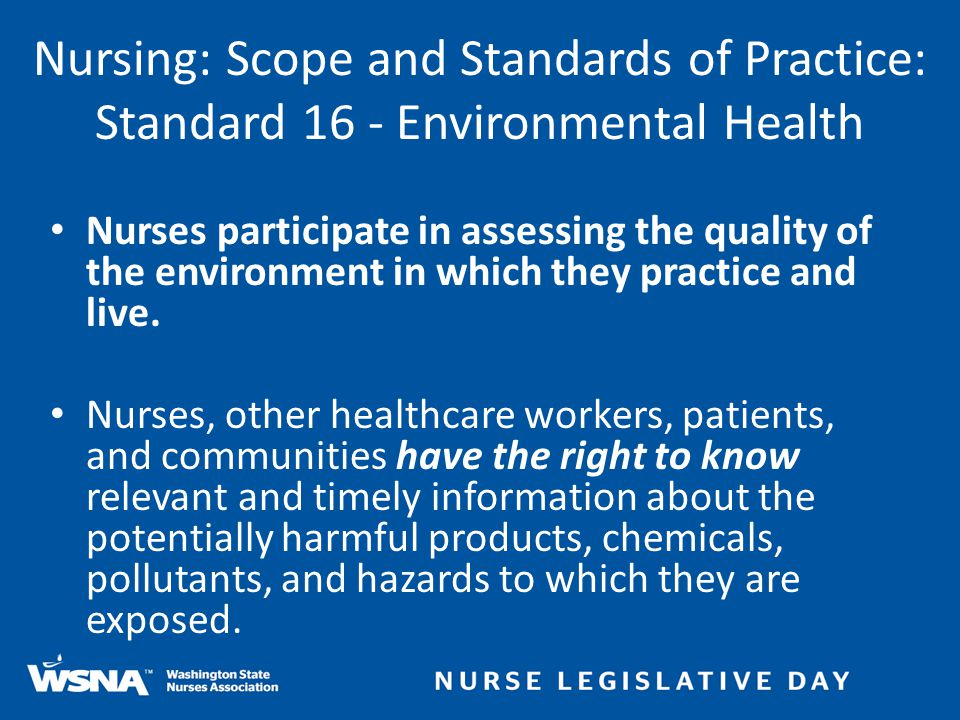 Nursing: Scope and Standards of Practice: Standard 16 - Environmental Health Nurses participate in assessing the quality of the environment in which they practice and live.
