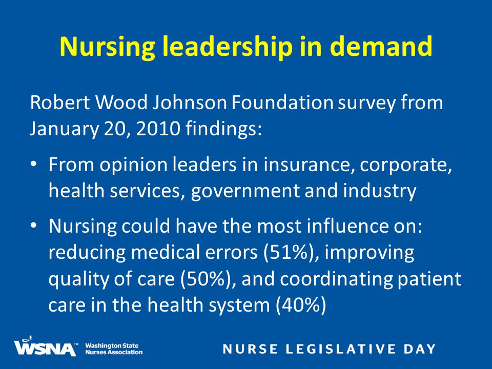 Nursing leadership in demand Robert Wood Johnson Foundation survey from January 20, 2010 findings: From opinion leaders in insurance, corporate, healt
