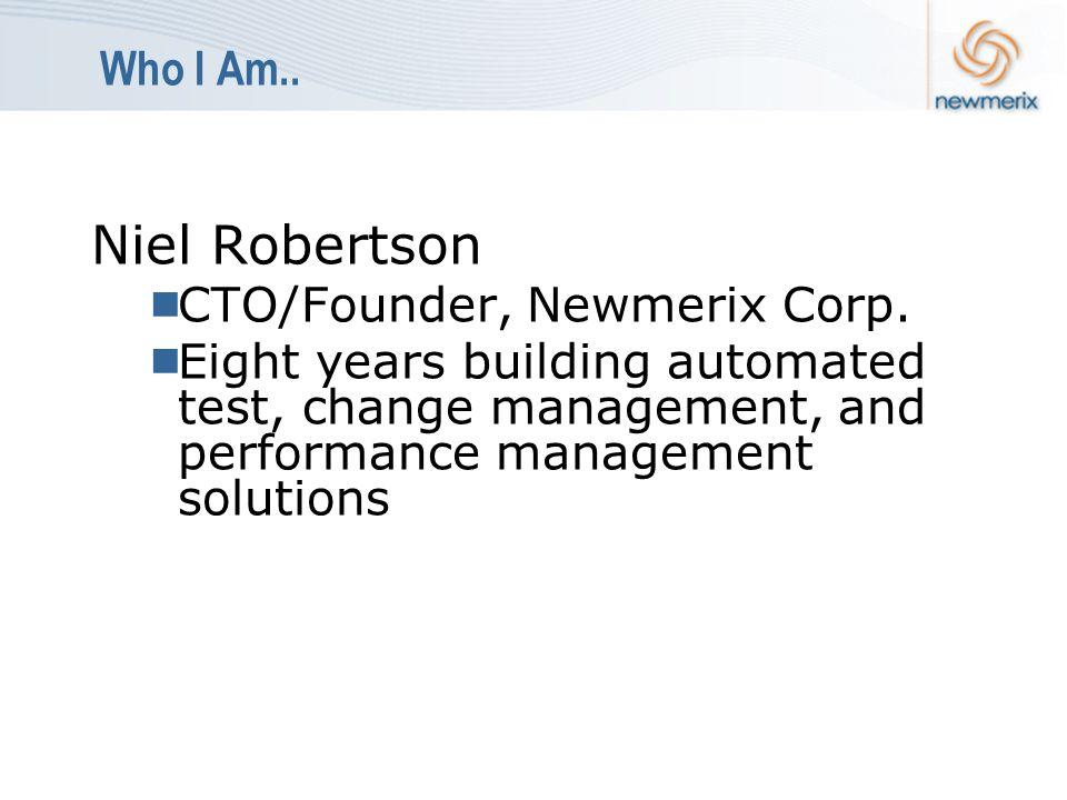 Who I Am.. Niel Robertson  CTO/Founder, Newmerix Corp.