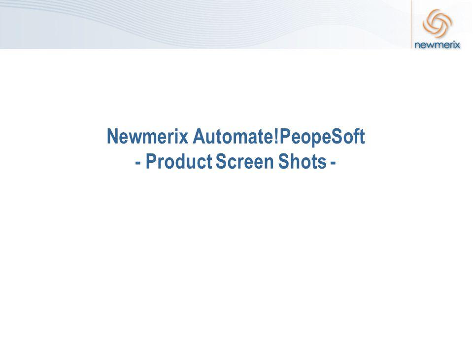 Newmerix Automate!PeopeSoft - Product Screen Shots -