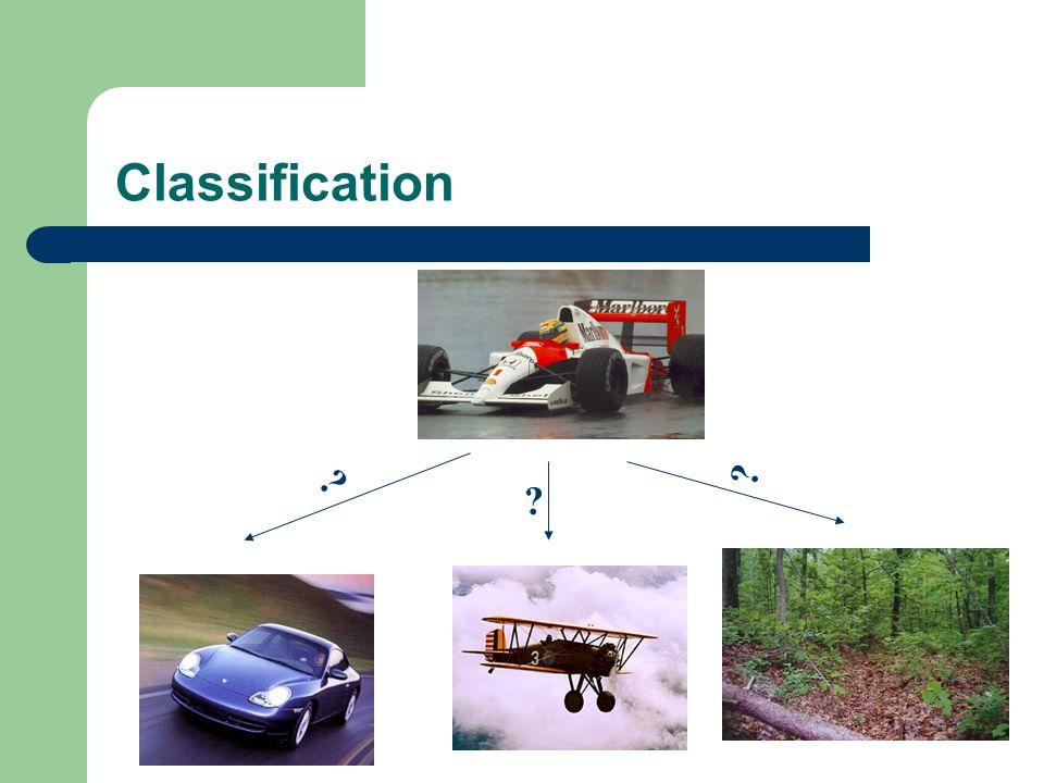 Classification ? ? ?