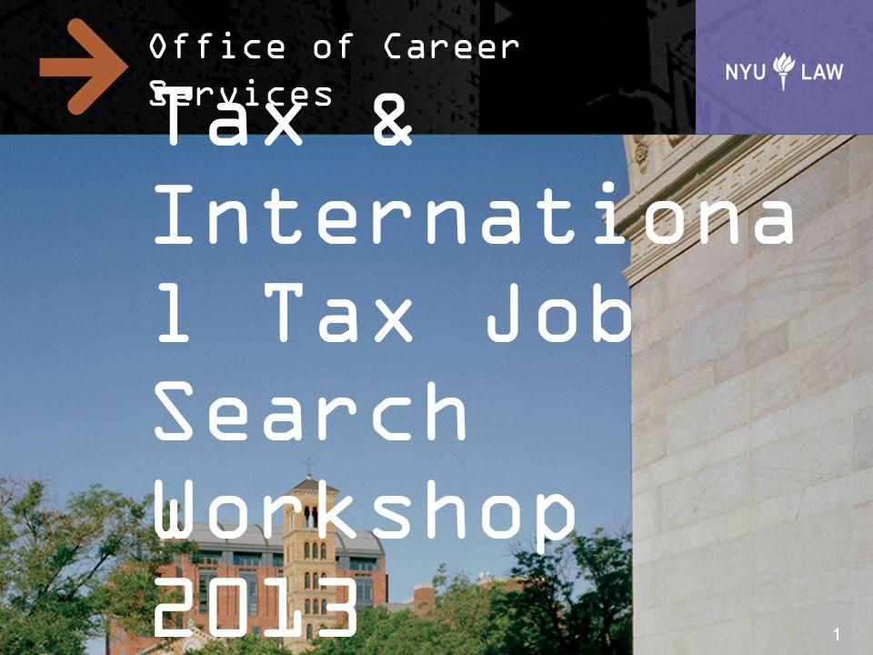 Office of Career Services Tax & Internationa l Tax Job Search Workshop 2013 1
