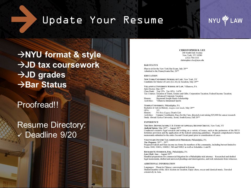 Update Your Resume 11  NYU format & style  JD tax coursework  JD grades  Bar Status Proofread!! Resume Directory: Deadline 9/20