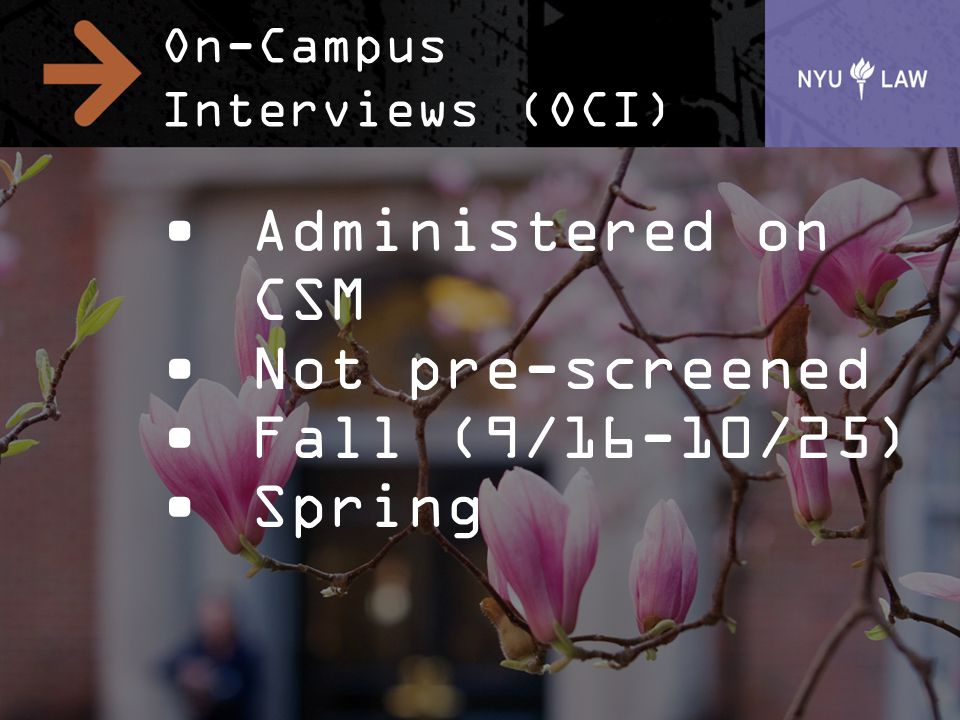 On-Campus Interviews (OCI) Administered on CSM Not pre-screened Fall (9/16-10/25) Spring
