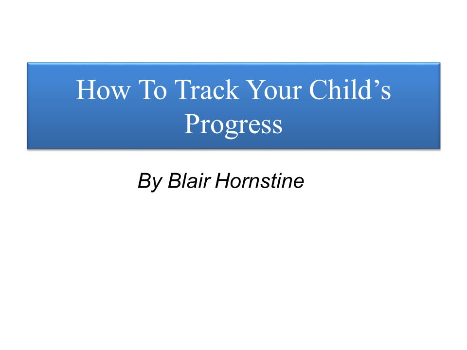 How To Track Your Child's Progress By Blair Hornstine