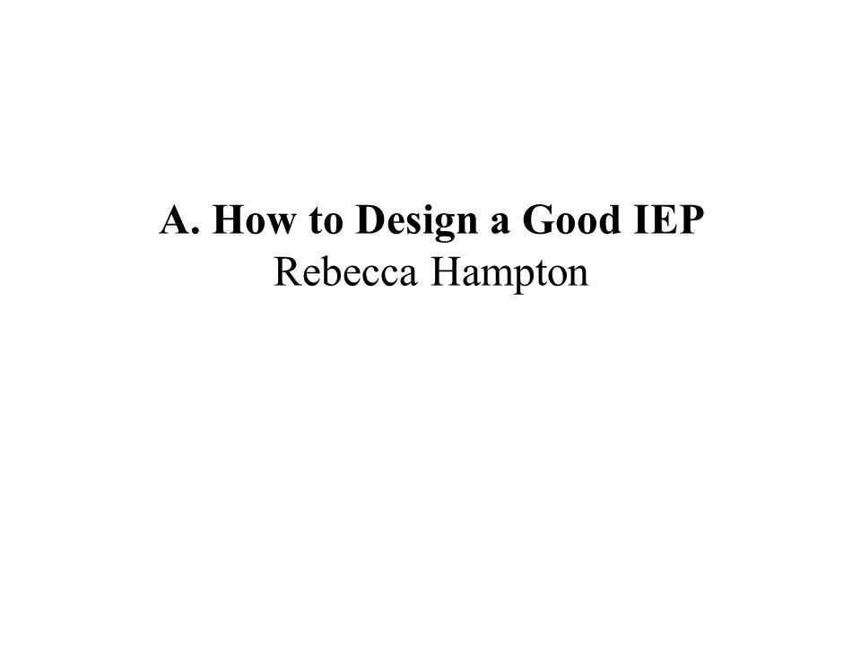 A. How to Design a Good IEP Rebecca Hampton