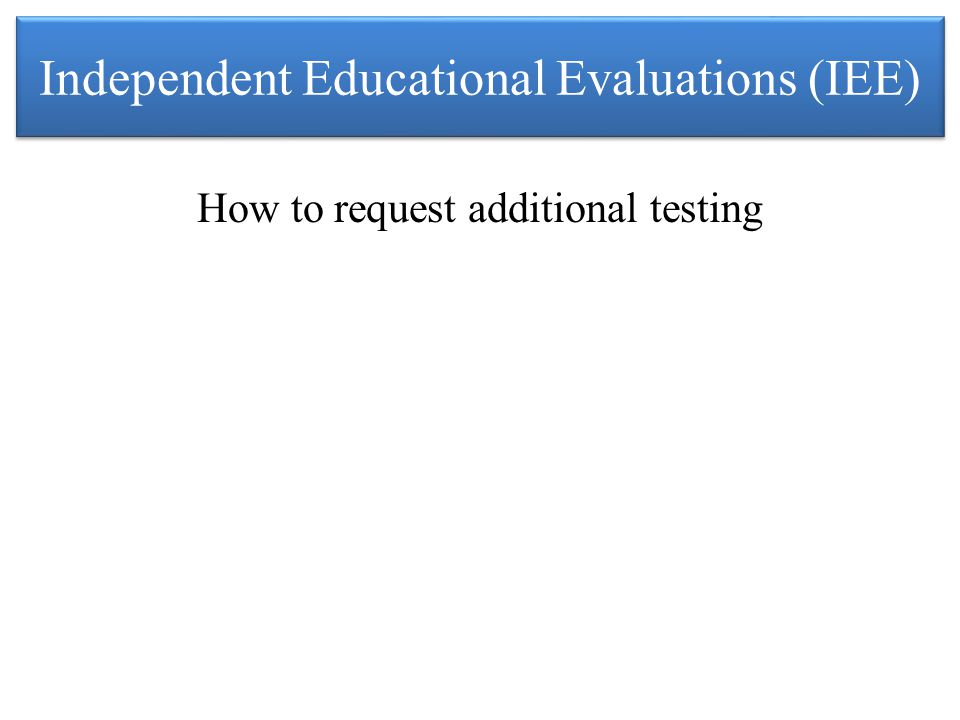 Independent Educational Evaluations (IEE) How to request additional testing