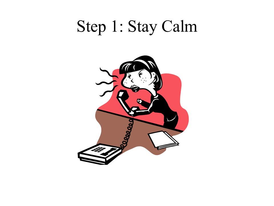 Step 1: Stay Calm