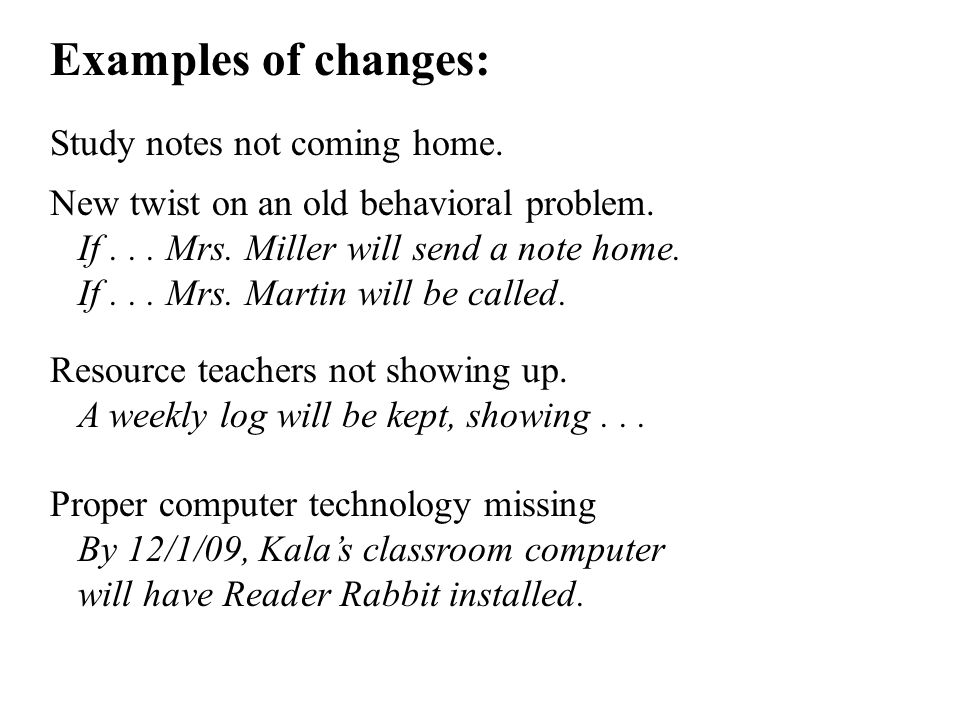 Examples of changes: Study notes not coming home. New twist on an old behavioral problem.