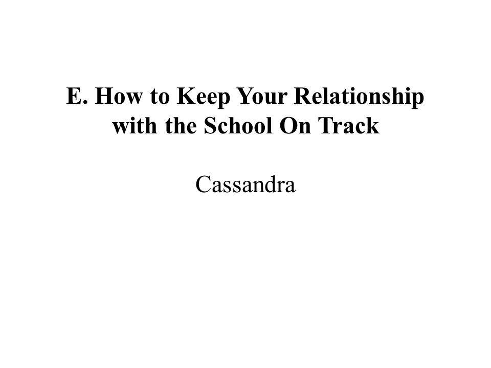 E. How to Keep Your Relationship with the School On Track Cassandra