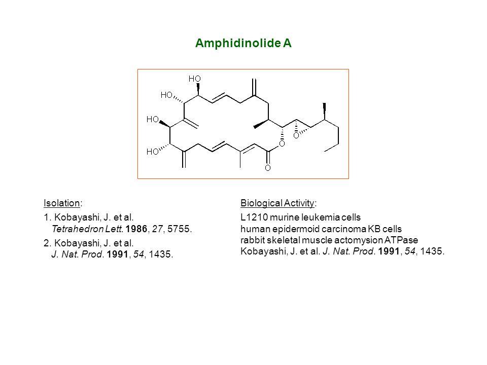 Amphidinolide A Isolation: 1. Kobayashi, J. et al. Tetrahedron Lett. 1986, 27, 5755. 2. Kobayashi, J. et al. J. Nat. Prod. 1991, 54, 1435. Biological