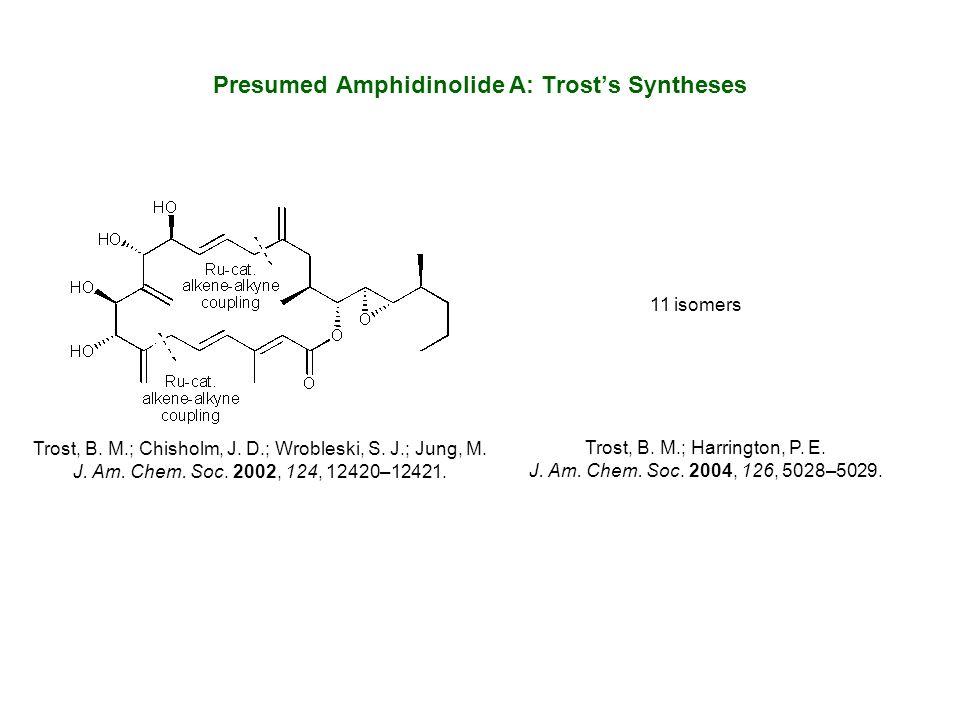 Presumed Amphidinolide A: Trost's Syntheses Trost, B. M.; Harrington, P. E. J. Am. Chem. Soc. 2004, 126, 5028–5029. Trost, B. M.; Chisholm, J. D.; Wro