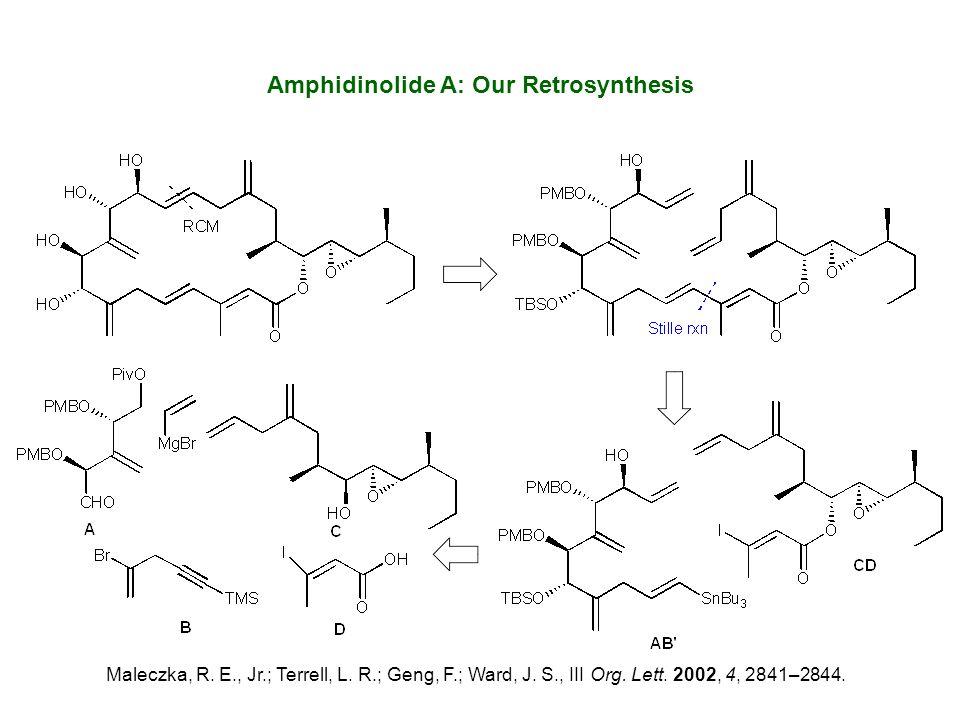 Amphidinolide A: Our Retrosynthesis Maleczka, R. E., Jr.; Terrell, L. R.; Geng, F.; Ward, J. S., III Org. Lett. 2002, 4, 2841–2844.