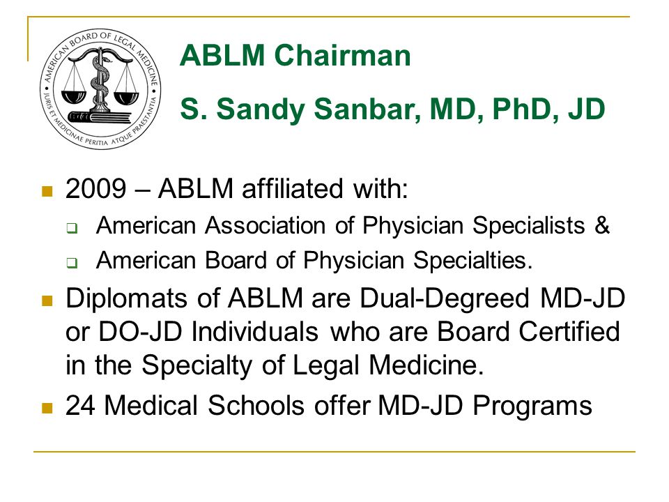 2009 – ABLM affiliated with:  American Association of Physician Specialists &  American Board of Physician Specialties. Diplomats of ABLM are Dual-D