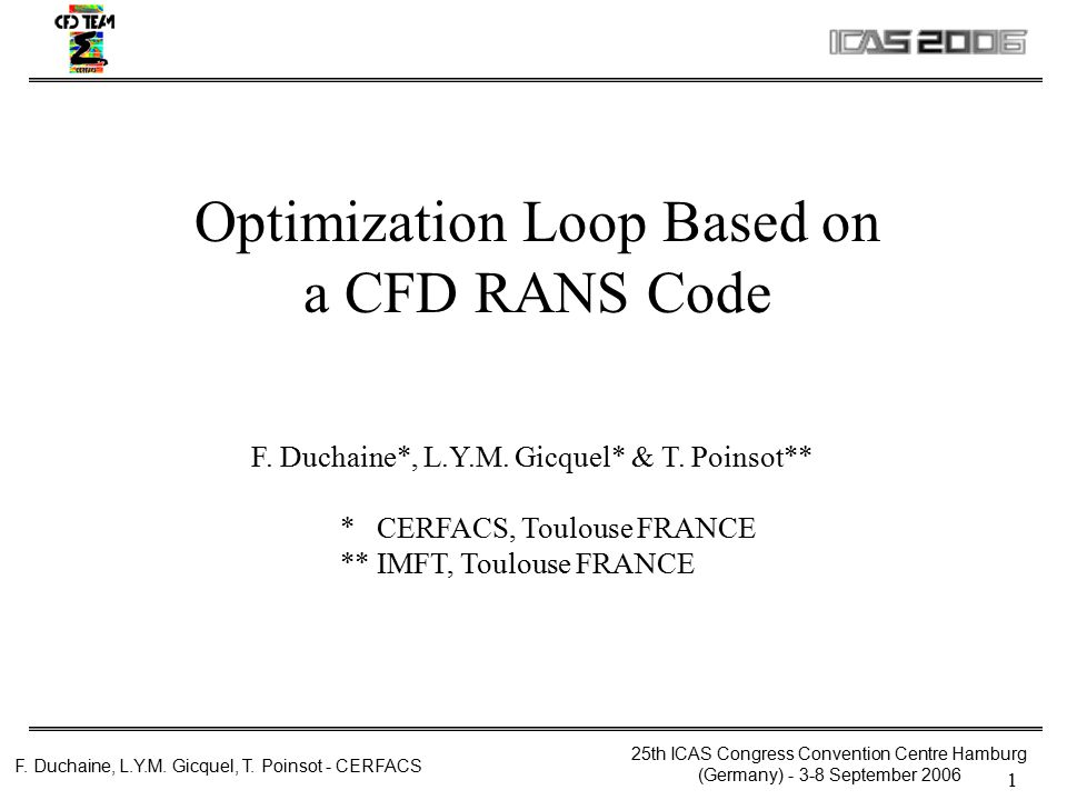 25th ICAS Congress Convention Centre Hamburg (Germany) - 3-8 September 2006 F. Duchaine, L.Y.M. Gicquel, T. Poinsot - CERFACS 1 Optimization Loop Base
