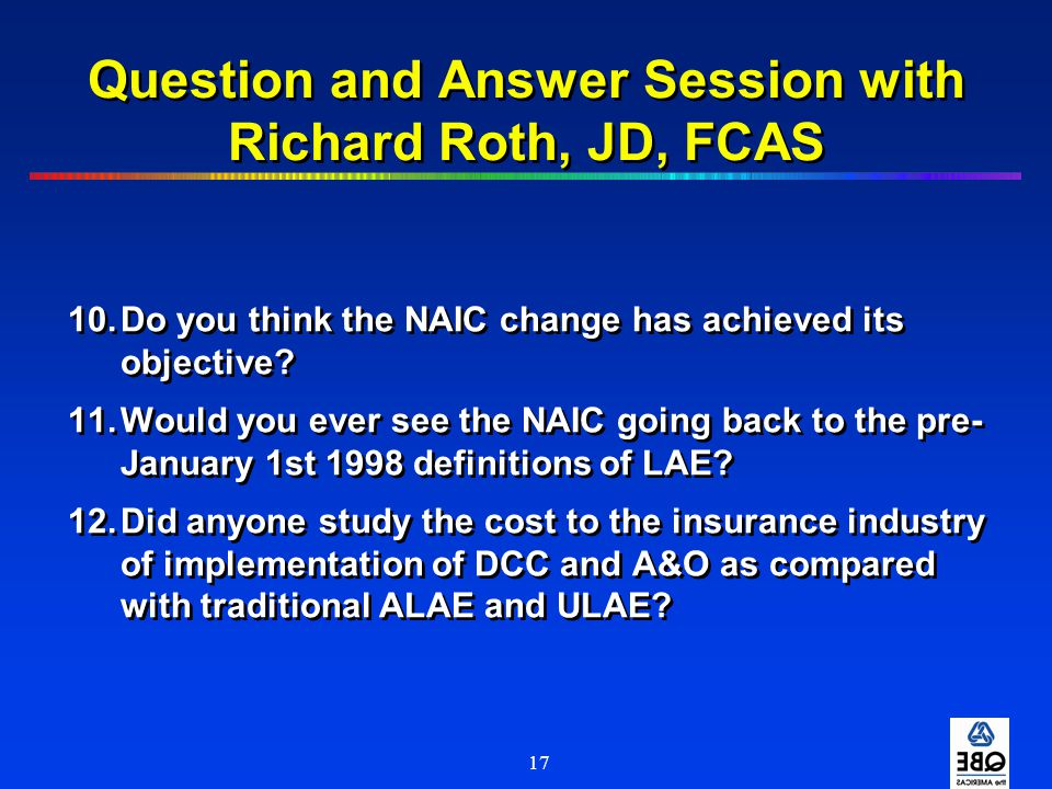 17 Question and Answer Session with Richard Roth, JD, FCAS 10.Do you think the NAIC change has achieved its objective? 11.Would you ever see the NAIC