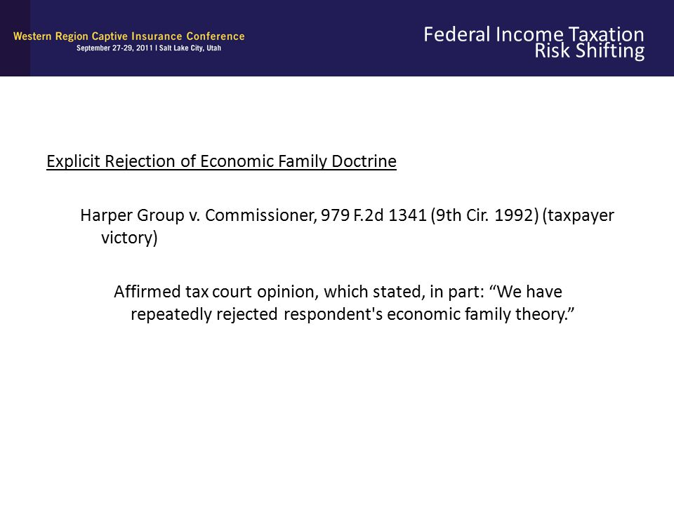 Federal Income Taxation Risk Shifting Explicit Rejection of Economic Family Doctrine Harper Group v. Commissioner, 979 F.2d 1341 (9th Cir. 1992) (taxp