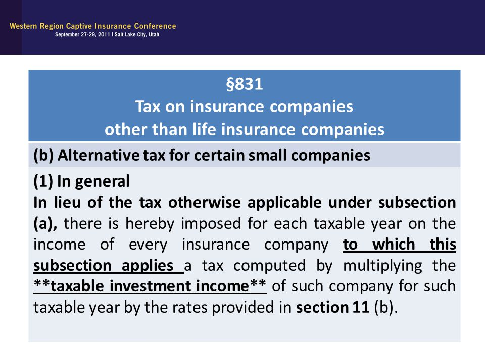 §831 Tax on insurance companies other than life insurance companies (b) Alternative tax for certain small companies (1) In general In lieu of the tax