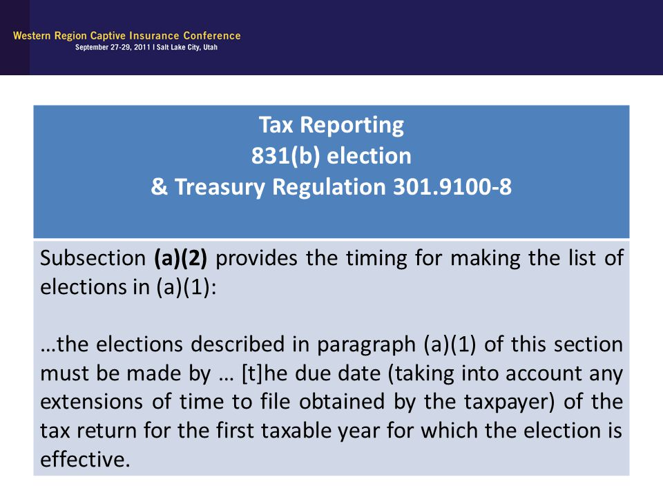 Tax Reporting 831(b) election & Treasury Regulation 301.9100-8 Subsection (a)(2) provides the timing for making the list of elections in (a)(1): …the