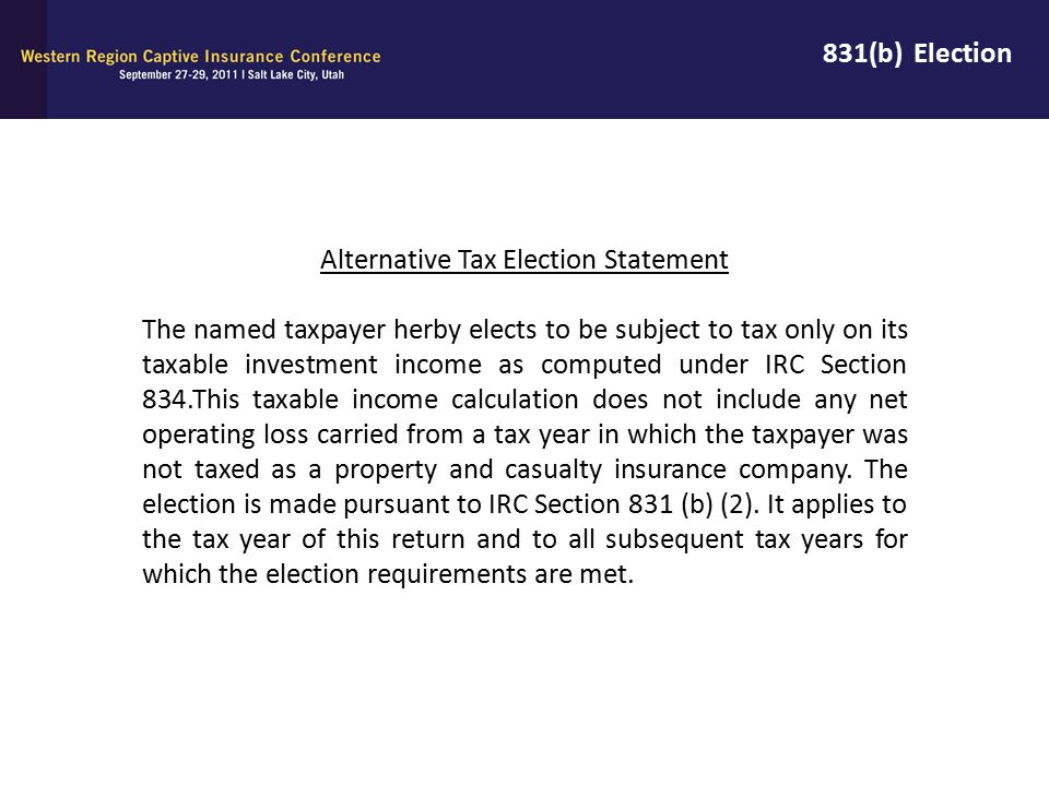 831(b) Election Alternative Tax Election Statement The named taxpayer herby elects to be subject to tax only on its taxable investment income as compu